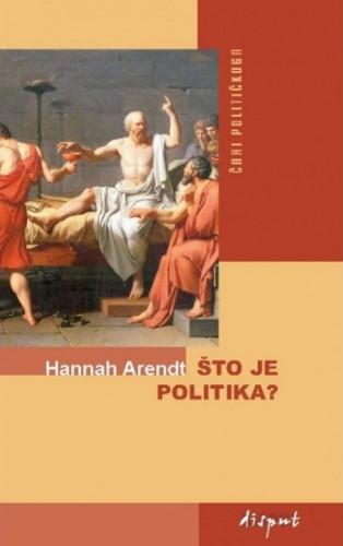 Što je politika? : fragmenti iz zaostavštine / Hannah Arendt