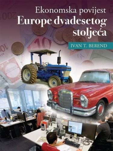 Ekonomska povijest Europe dvadesetog stoljeća : ekonomski režimi od laissez-fairea do globalizacije / Ivan T. Berend