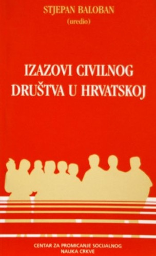 Izazovi civilnog društva u Hrvatskoj / (uredio) Stjepan Baloban