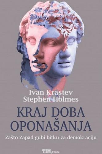 Kraj doba oponašanja : zašto Zapad gubi bitku za demokraciju / Ivan Krastev, Stephen Holmes