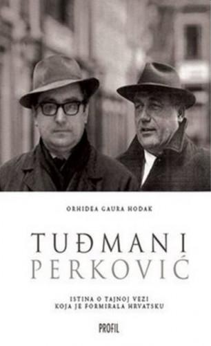 Tuđman i Perković : istina o tajnoj vezi koja je formirala Hrvatsku / Orhidea Gaura Hodak